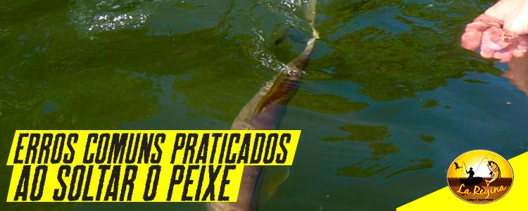 Erros comuns praticados ao soltar o peixe durante a pescaria esportiva