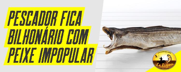 Pescador transformou US$ 80 em US$ 1,1 bi com peixe impopular